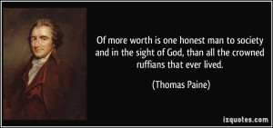 quote-of-more-worth-is-one-honest-man-to-society-and-in-the-sight-of-god-than-all-the-crowned-ruffians-thomas-paine-257748